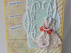 """Изготовление открытки """"Прекрасный день"""" или """"Платье на день рождения"""". Ярмарка Мастеров - ручная работа, handmade."""