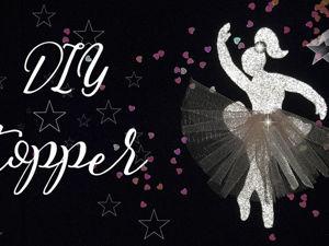 Эффектный блестящий топпер  «Балерина»  для торта и капкейков своими руками. Ярмарка Мастеров - ручная работа, handmade.