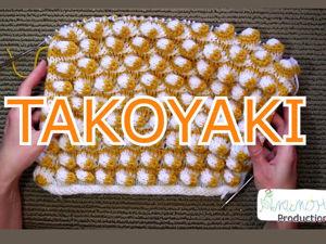 Шарики «Такояки»: учимся вязать необычный узор. Ярмарка Мастеров - ручная работа, handmade.