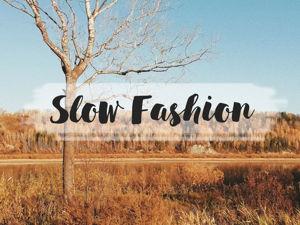 Slow Fashion или «медленная мода»: значение, принципы и особенности. Ярмарка Мастеров - ручная работа, handmade.